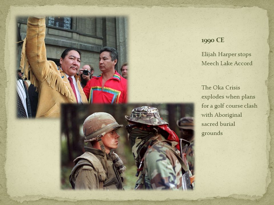 Elijah Harper stops Meech Lake Accord The Oka Crisis explodes when plans for a golf course clash with Aboriginal sacred burial grounds