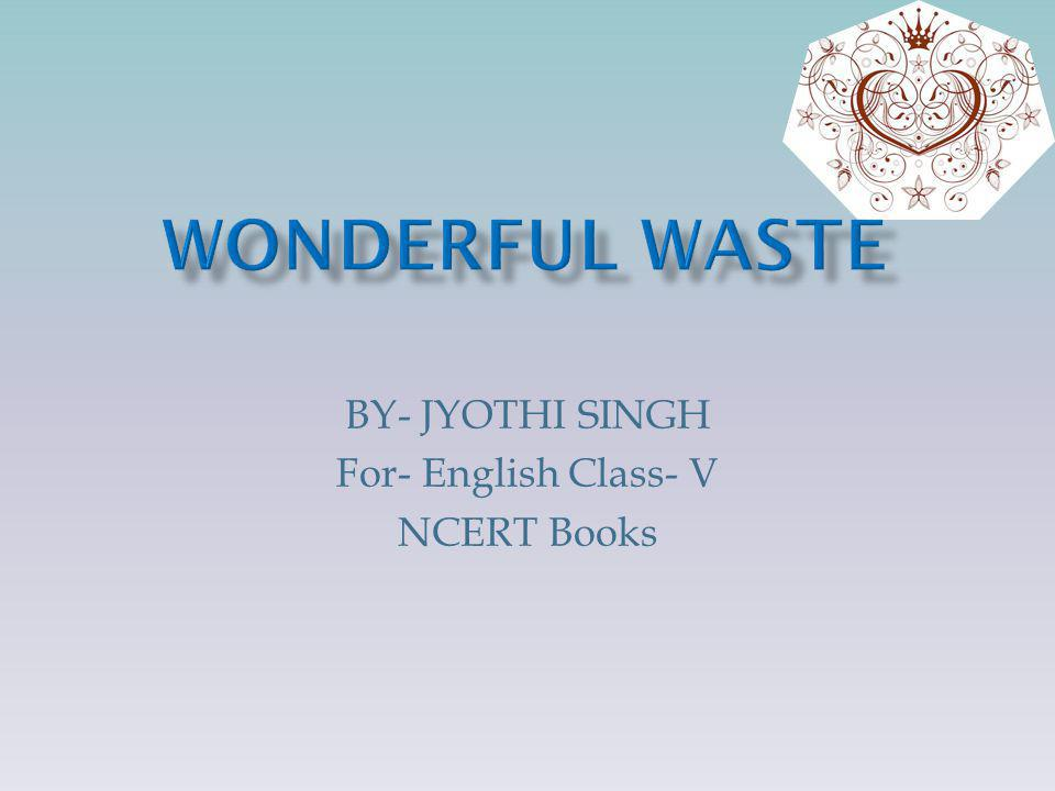 BY- JYOTHI SINGH For- English Class- V NCERT Books