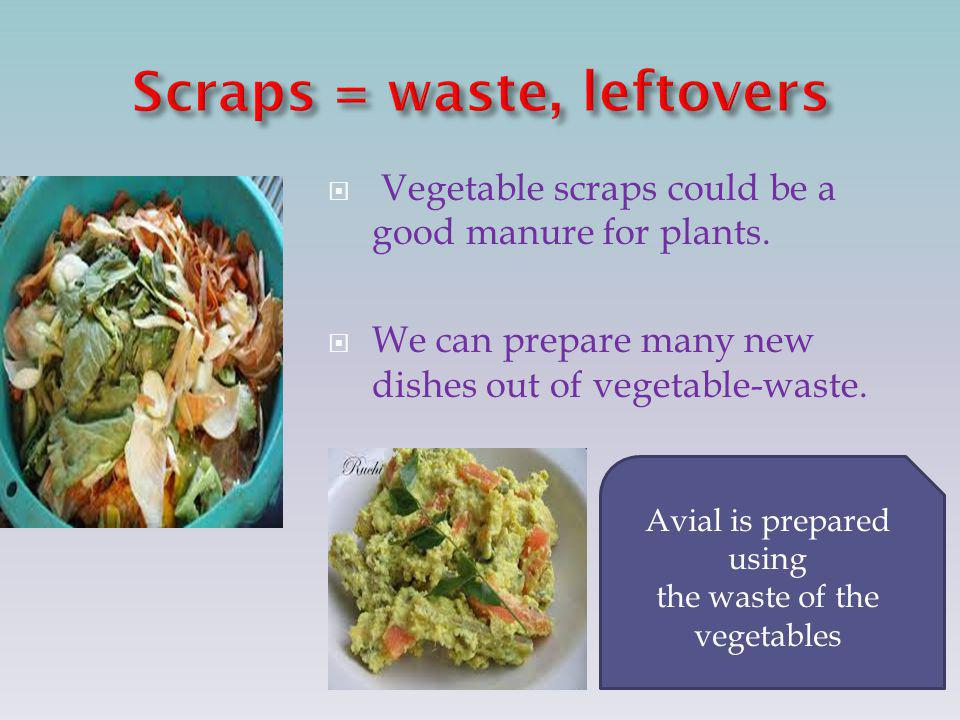  Vegetable scraps could be a good manure for plants.