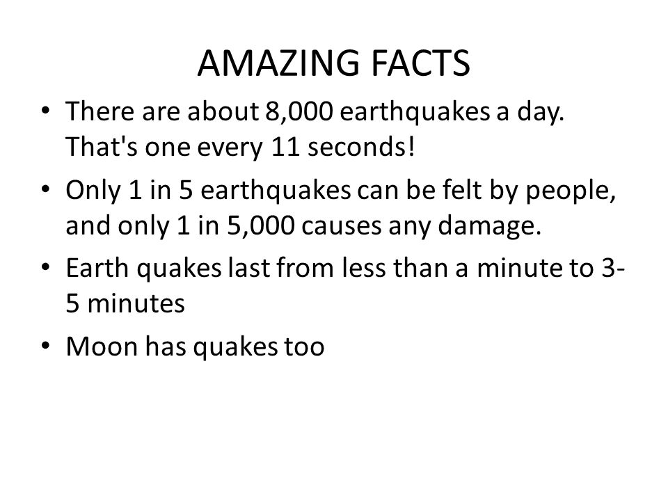 AMAZING FACTS There are about 8,000 earthquakes a day.