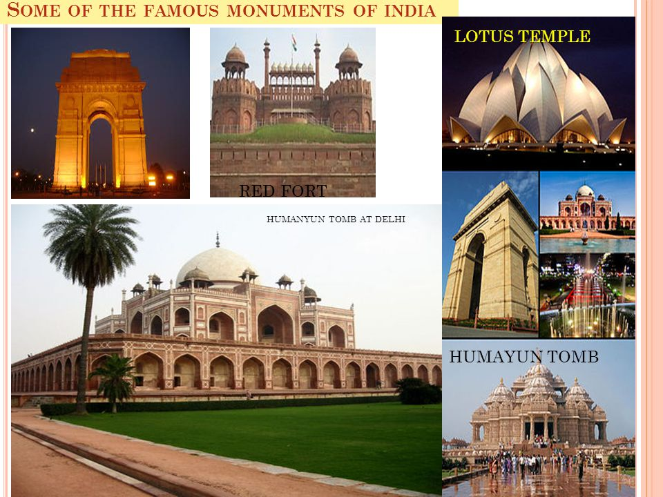 S OME OF THE FAMOUS MONUMENTS OF INDIA HUMAYUN TOMB LOTUS TEMPLE RED FORT HUMANYUN TOMB AT DELHI