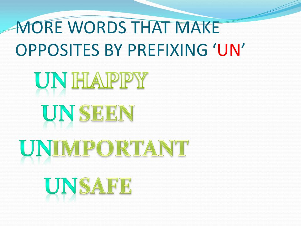 MORE WORDS THAT MAKE OPPOSITES BY PREFIXING 'UN'