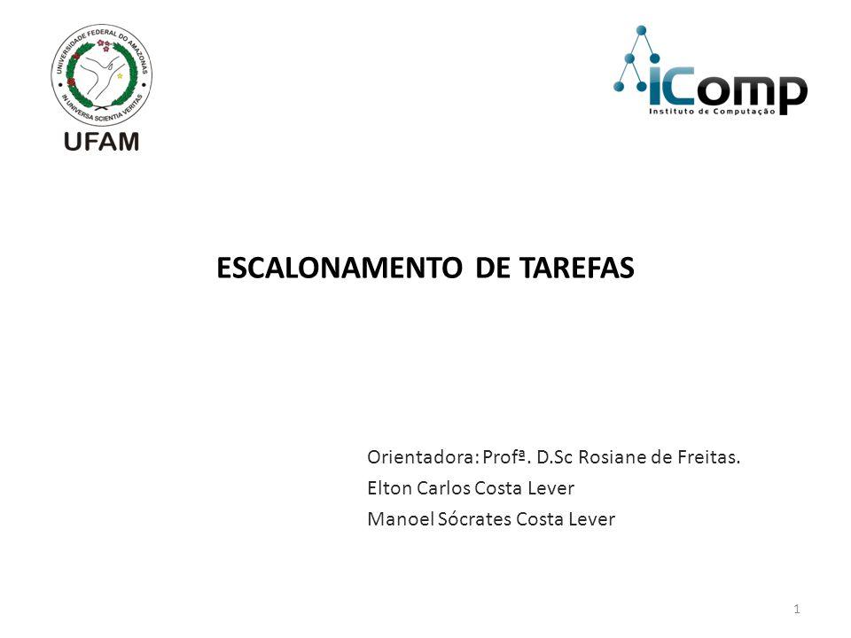 1 ESCALONAMENTO DE TAREFAS Orientadora: Profª.D.Sc Rosiane de Freitas.