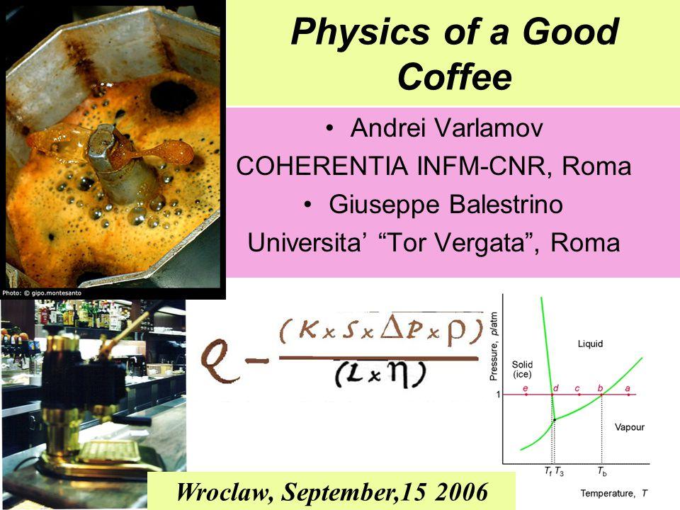Physics of a Good Coffee Andrei Varlamov COHERENTIA INFM-CNR, Roma Giuseppe Balestrino Universita' Tor Vergata , Roma Wroclaw, September,15 2006