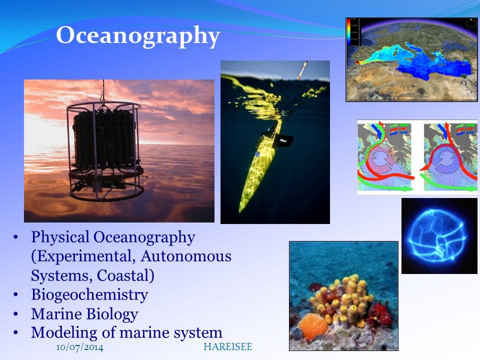 Oceanography Physical Oceanography (Experimental, Autonomous Systems, Coastal) Biogeochemistry Marine Biology Modeling of marine system 10/07/2014HAREISEE