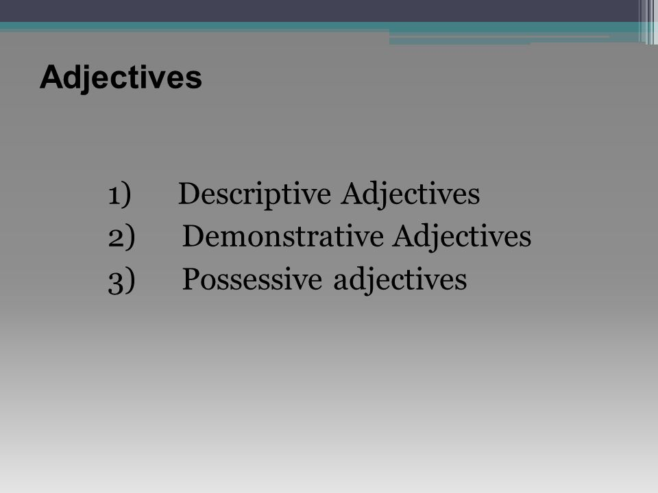 Adjectives and Gender In French, the ending of an adjective change depending on whether the noun it is describing is feminine or masculine, singular or plural.