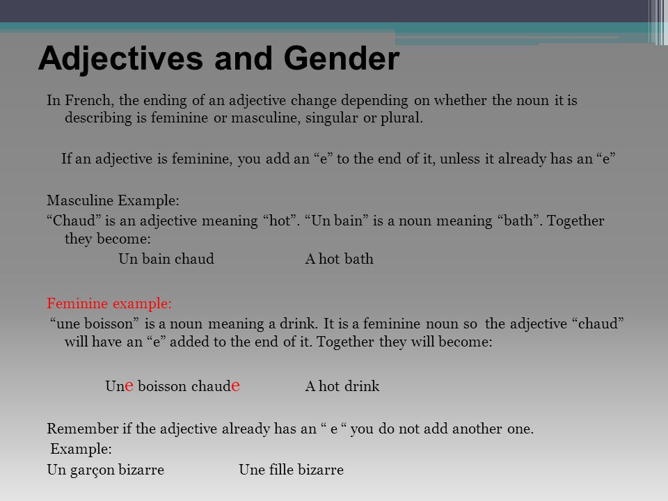 Adjectives and Number If a noun is plural, then the adjective must also be made plural.