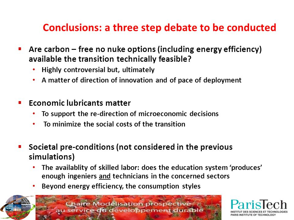 Conclusions: a three step debate to be conducted  Are carbon – free no nuke options (including energy efficiency) available the transition technically feasible.