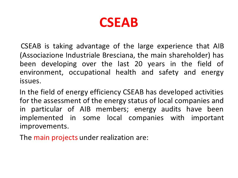 CSEAB CSEAB is taking advantage of the large experience that AIB (Associazione Industriale Bresciana, the main shareholder) has been developing over the last 20 years in the field of environment, occupational health and safety and energy issues.