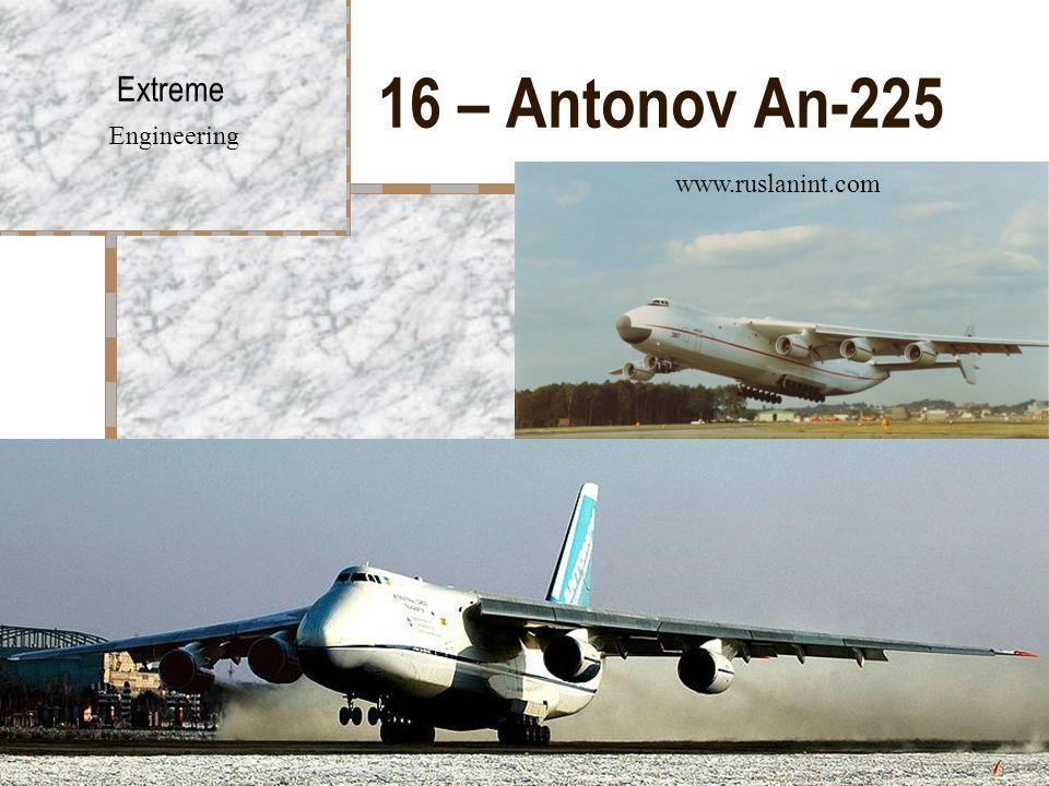 16 – Antonov An-225 Extreme Engineering www.ruslanint.com