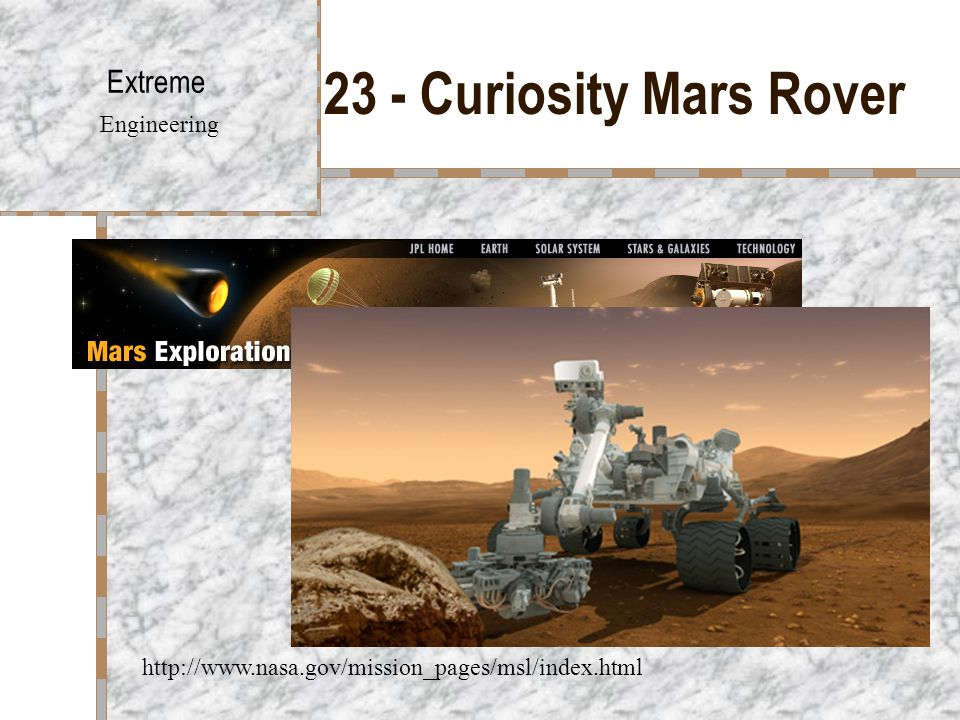23 - Curiosity Mars Rover Extreme Engineering http://www.nasa.gov/mission_pages/msl/index.html