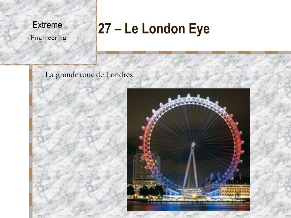 27 – Le London Eye Extreme Engineering La grande roue de Londres