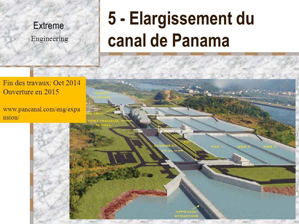 5 - Elargissement du canal de Panama Extreme Engineering Fin des travaux: Oct 2014 Ouverture en 2015 www.pancanal.com/eng/expa nsion/