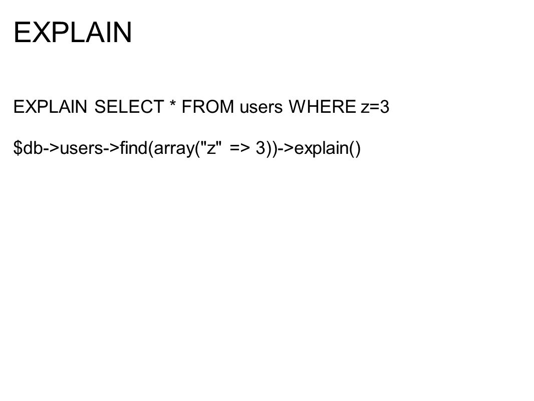 EXPLAIN EXPLAIN SELECT * FROM users WHERE z=3 $db->users->find(array(