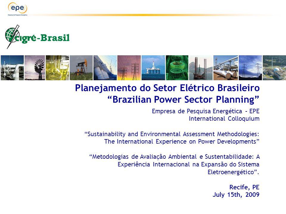 """Planejamento do Setor Elétrico Brasileiro """"Brazilian Power Sector Planning"""" Empresa de Pesquisa Energética – EPE International Colloquium """"Sustainabil"""