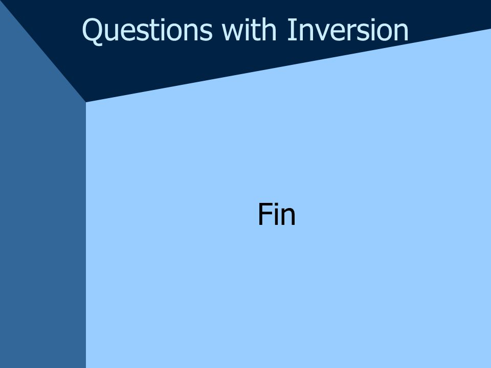 Questions with Inversion Make the following sentences into inversion questions.