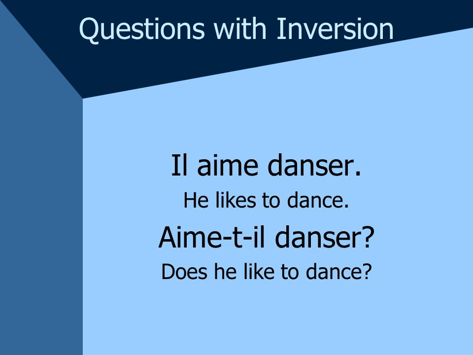 Questions with Inversion When the subject is il or elle a -t- is inserted between the subject and the verb for pronunciation purposes.