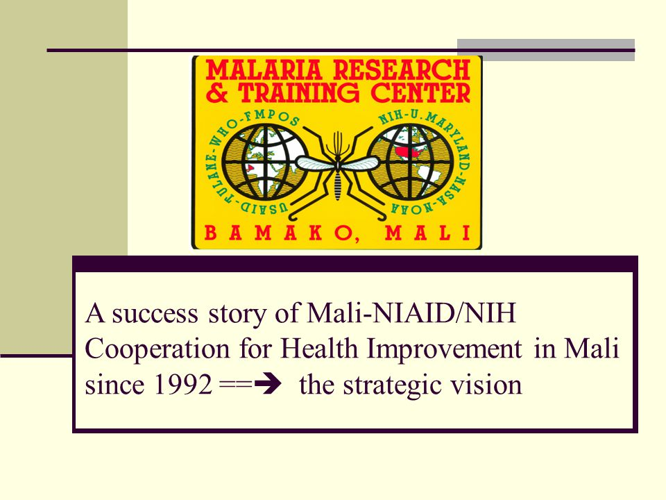 A success story of Mali-NIAID/NIH Cooperation for Health Improvement in Mali since 1992 ==  the strategic vision
