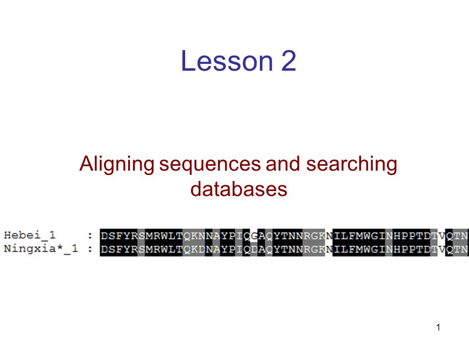 1 Lesson 2 Aligning sequences and searching databases