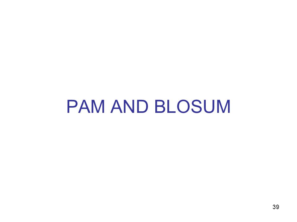 39 PAM AND BLOSUM