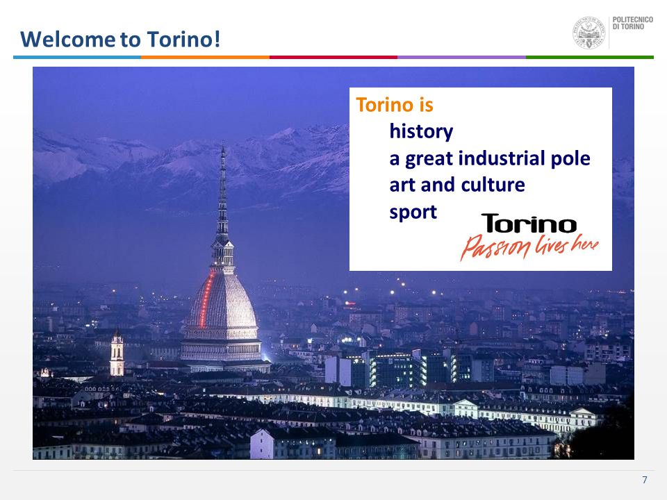 7 Welcome to Torino! Torino is history a great industrial pole art and culture sport
