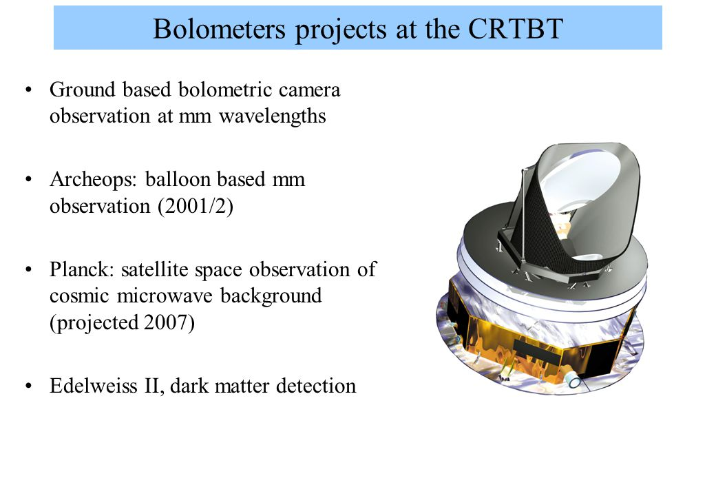 Bolometric camera Ground based imaging Current systems: mainly 300mK, 100s of individual bolometers (e.g.