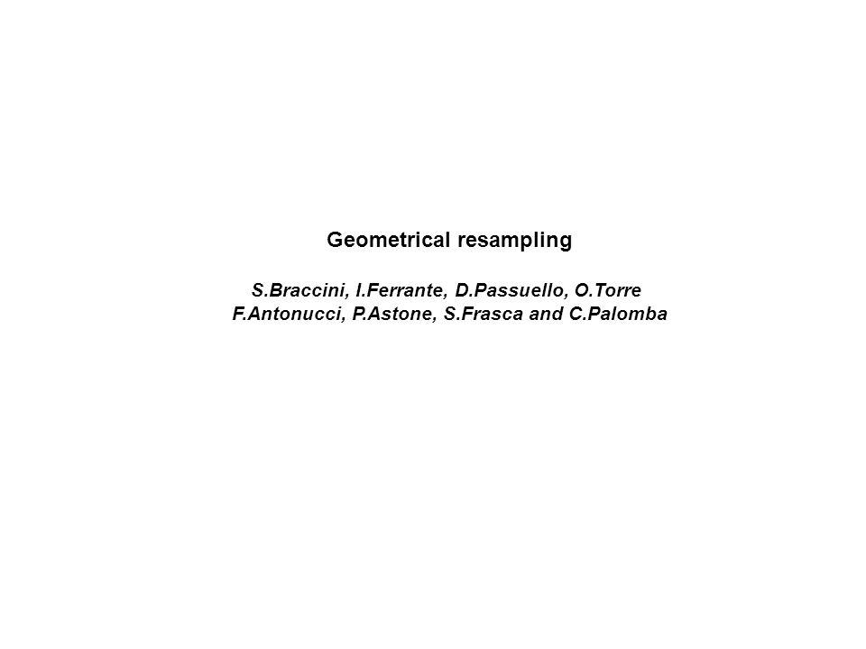 Geometrical resampling S.Braccini, I.Ferrante, D.Passuello, O.Torre F.Antonucci, P.Astone, S.Frasca and C.Palomba