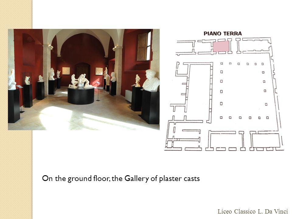 On the ground floor, the Gallery of plaster casts Liceo Classico L. Da Vinci