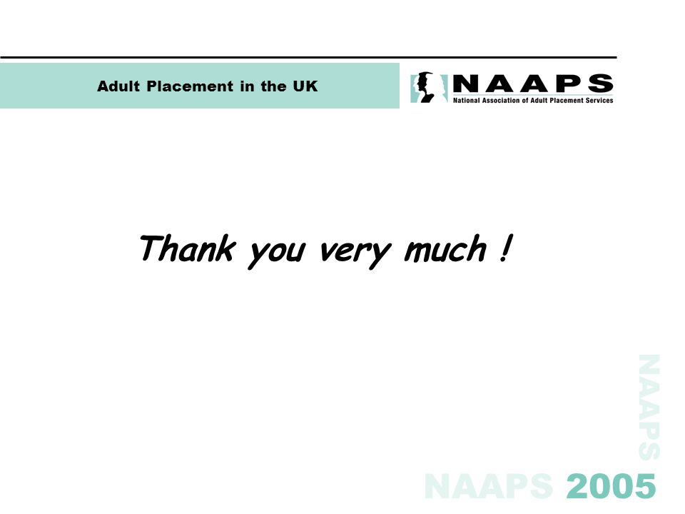 NAAPS NAAPS 2005 Adult Placement in the UK Thank you very much !