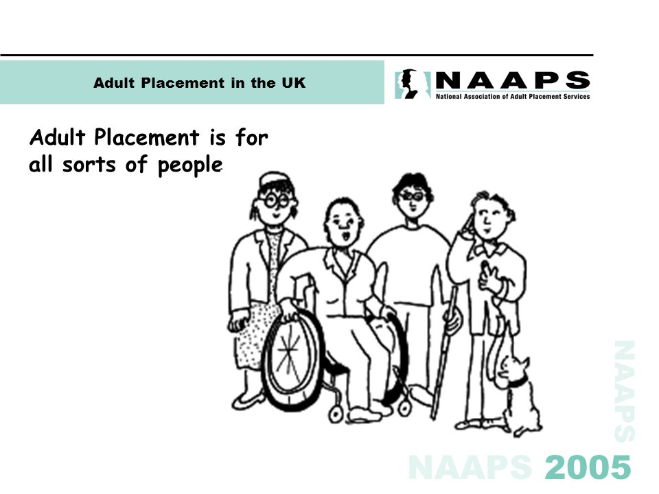 NAAPS NAAPS 2005 Adult Placement in the UK Adult Placement is for all sorts of people