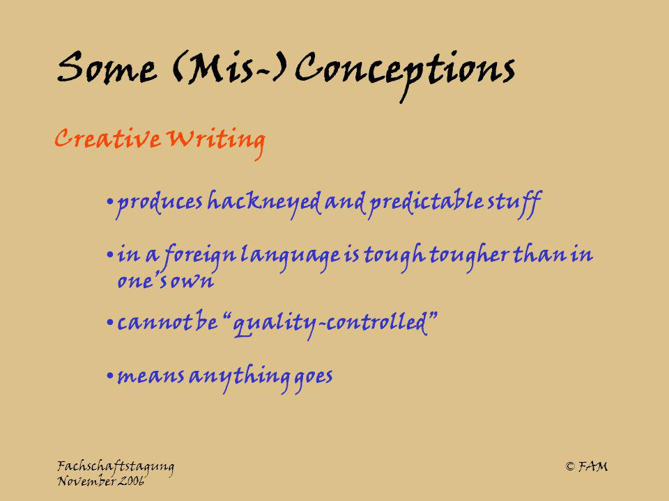 Fachschaftstagung November 2006 © FAM Creative Writing promotes precision inanything goes relies (peer group) feedback and rewriting for enhanced quality no quality control uses the more spontaneous approach learners have to a foreign language in a foreign language ?.