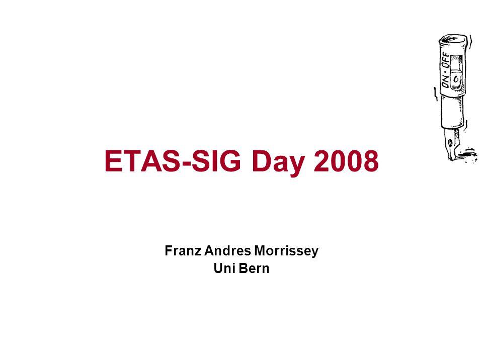 ETAS-SIG Day 2008 Franz Andres Morrissey Uni Bern