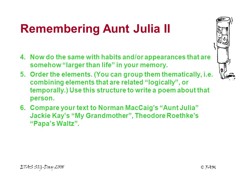 ETAS SIG-Day 2008 © FAM Remembering Aunt Julia II 4.Now do the same with habits and/or appearances that are somehow larger than life in your memory.