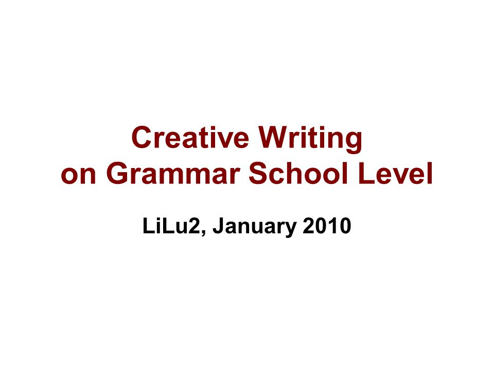 Creative Writing on Grammar School Level LiLu2, January 2010