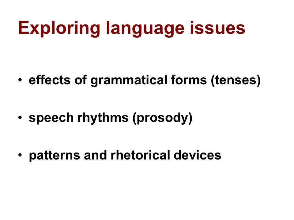 Exploring language issues effects of grammatical forms (tenses) speech rhythms (prosody) patterns and rhetorical devices