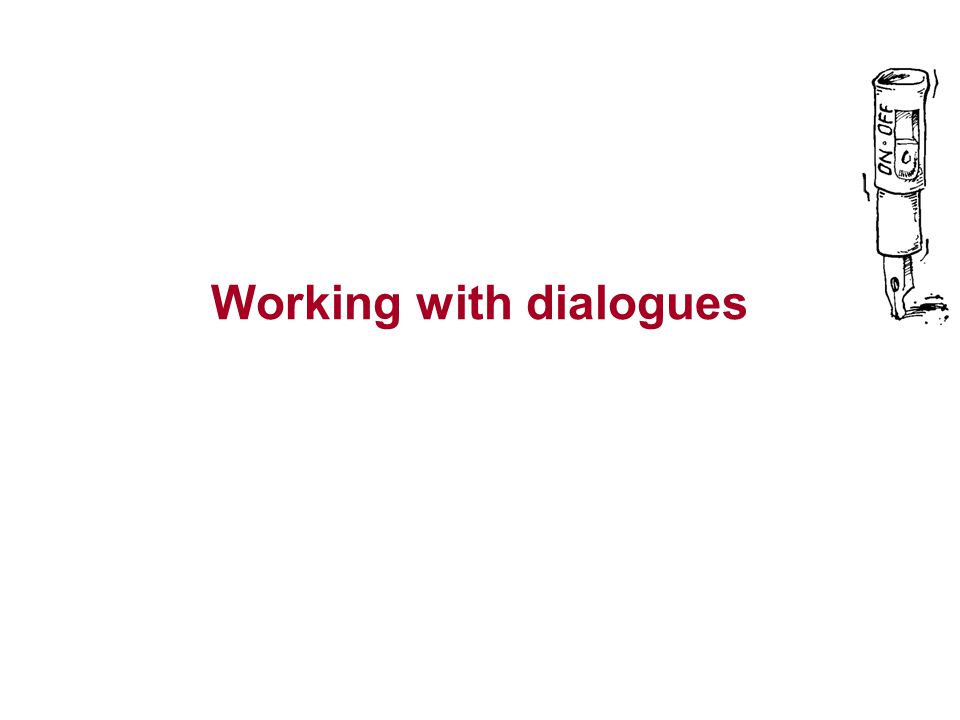 Working with dialogues