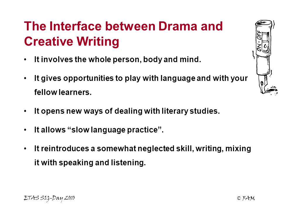 ETAS SIG-Day 2010 © FAM The Interface between Drama and Creative Writing It involves the whole person, body and mind.