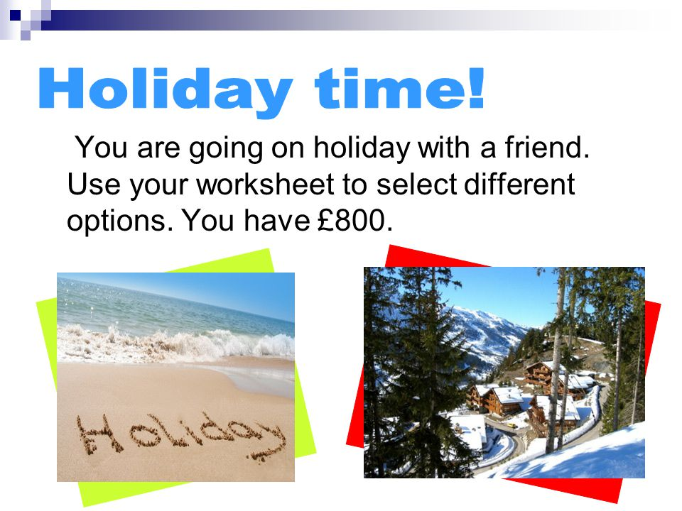 You are going on holiday with a friend. Use your worksheet to select different options.