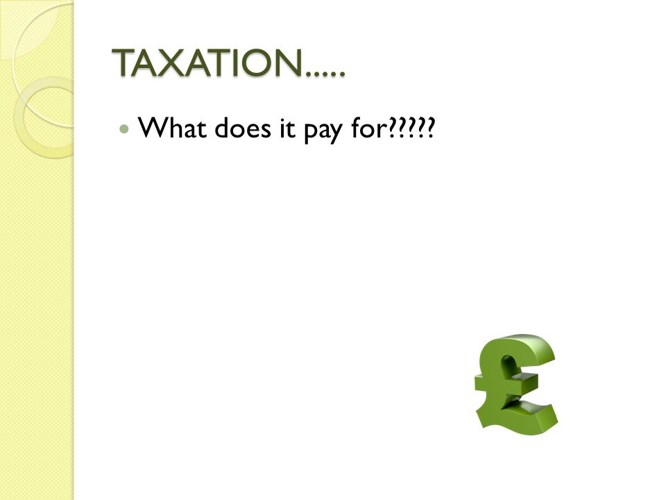TAXATION..... What does it pay for
