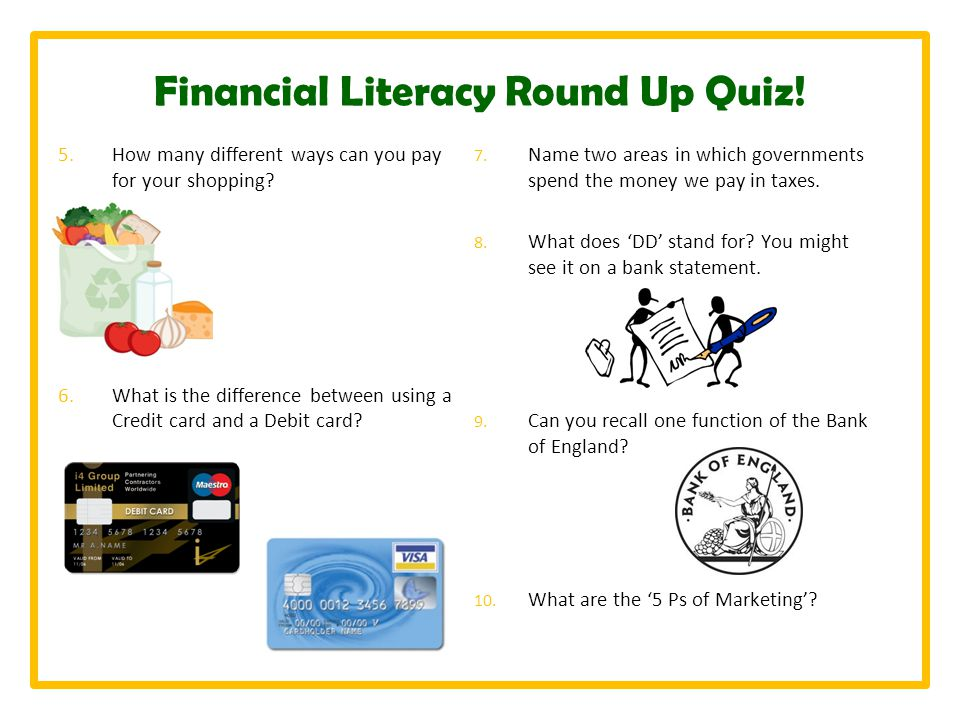 Financial Literacy Round Up Quiz. 5.How many different ways can you pay for your shopping.