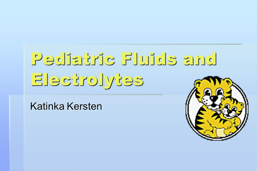 Pediatric Fluids and Electrolytes Katinka Kersten
