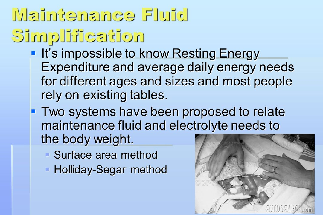 Basal Metabolism  Daily fluid and electrolyte need is related to daily average energy requirement.  Daily energy requirement is determined by Restin
