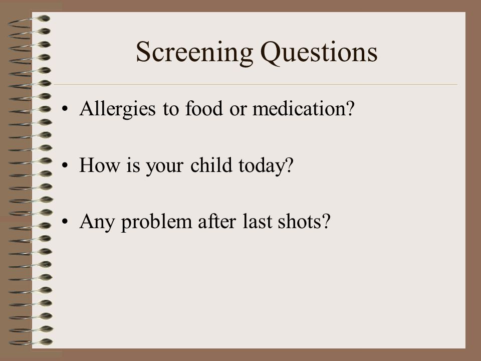 Screening Questions Allergies to food or medication.