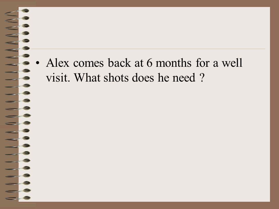 Alex comes back at 6 months for a well visit. What shots does he need