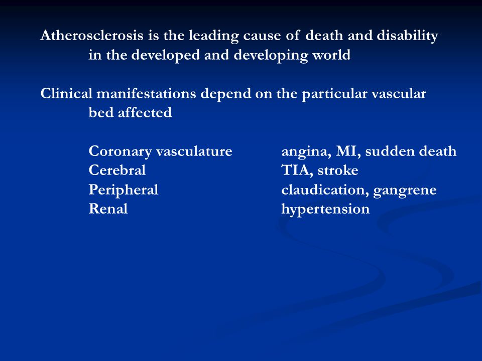 Atherosclerosis is the leading cause of death and disability in the developed and developing world Clinical manifestations depend on the particular va