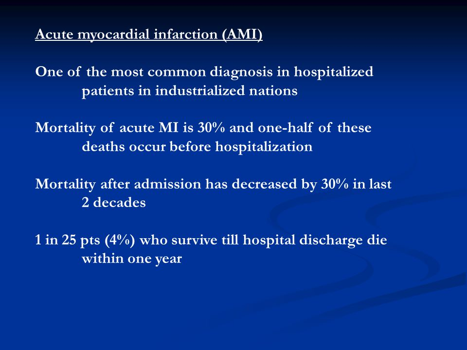 Acute myocardial infarction (AMI) One of the most common diagnosis in hospitalized patients in industrialized nations Mortality of acute MI is 30% and