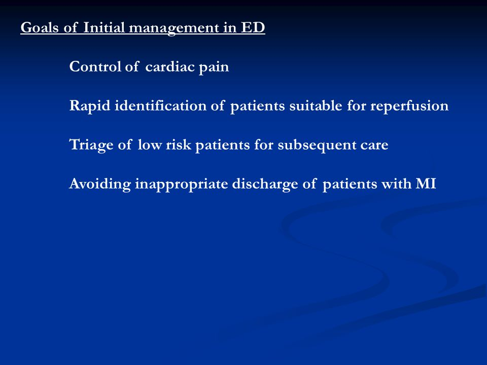 Goals of Initial management in ED Control of cardiac pain Rapid identification of patients suitable for reperfusion Triage of low risk patients for su