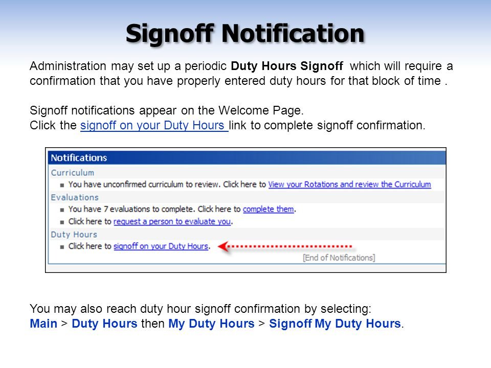 Administration may set up a periodic Duty Hours Signoff which will require a confirmation that you have properly entered duty hours for that block of time.