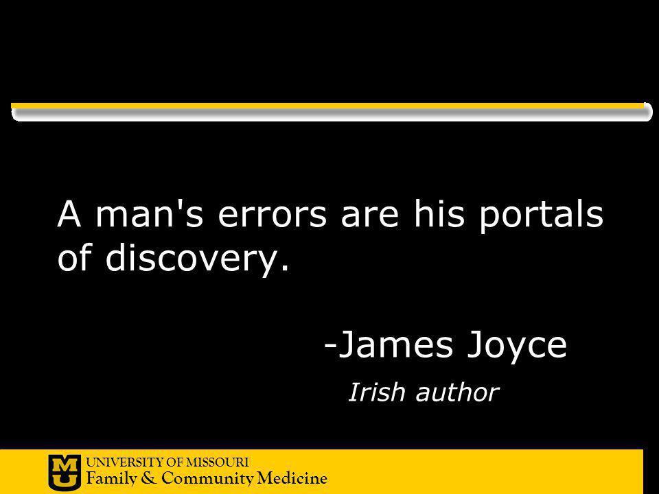UNIVERSITY OF MISSOURI Family & Community Medicine -James Joyce Irish author A man s errors are his portals of discovery.