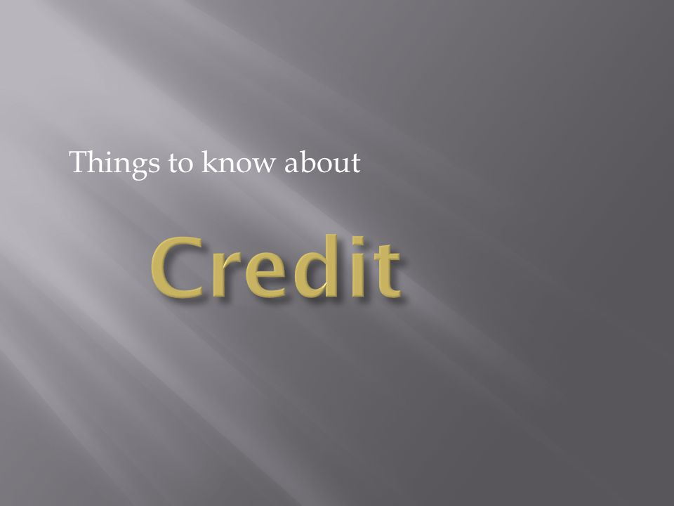 Common misconceptions:  I'll just close that account – I never use that card anymore, anyway.  A friend of mine who bought a house said to have Mom add me as an 'Authorized User,' and my score will go up immediately!  I only have had one credit card, ever, so I just need to get another credit card to increase my credit score.